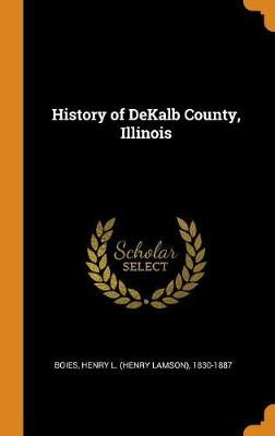 History of Dekalb County, Illinois by Henry Lamson Boies