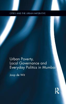 Urban Poverty, Local Governance and Everyday Politics in Mumbai book