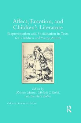 Affect, Emotion, and Children's Literature: Representation and Socialisation in Texts for Children and Young Adults by Kristine Moruzi