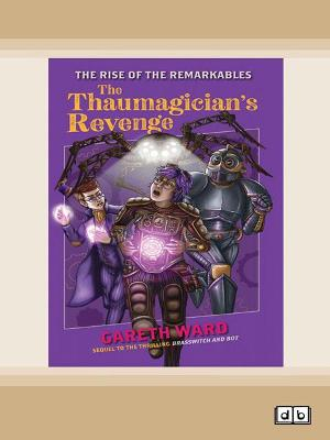 The Rise of the Remarkables: The Thaumagician's Revenge by Gareth Ward
