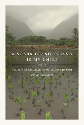 A Shark Going Inland Is My Chief: The Island Civilization of Ancient Hawai'i by Patrick Vinton Kirch