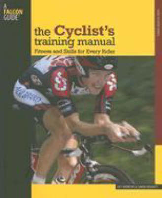 The Cyclist's Training Manual: Fitness and Skills for Every Rider book