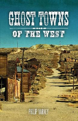 Ghost Towns of the West by Philip Varney