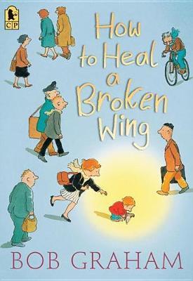 How to Heal a Broken Wing by Bob Senator Graham