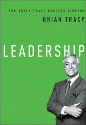 Leadership: The Brian Tracy Success Library by Brian Tracy