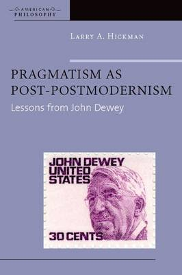 Pragmatism as Post-Postmodernism by Larry A. Hickman