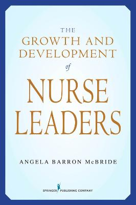 Growth and Development of Nurse Leaders by Angela Barron McBride
