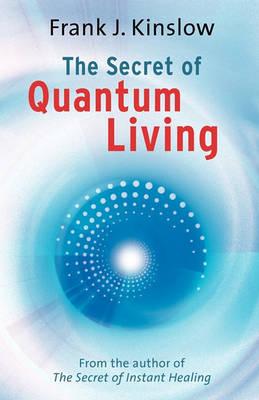 The Secret of Quantum Living by Frank Joseph Kinslow