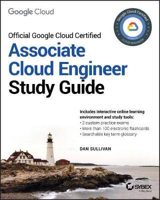 Official Google Cloud Certified Associate Cloud Engineer Study Guide by Dan Sullivan