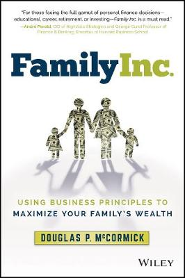 Family Inc.: Using Business Principles to Maximize Your Family's Wealth by Douglas P. McCormick