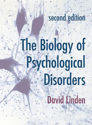 The Biology of Psychological Disorders by David Linden