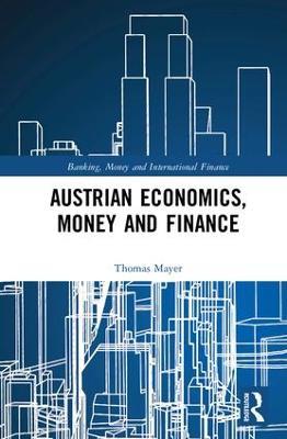 Austrian Economics, Money and Finance by Thomas Mayer