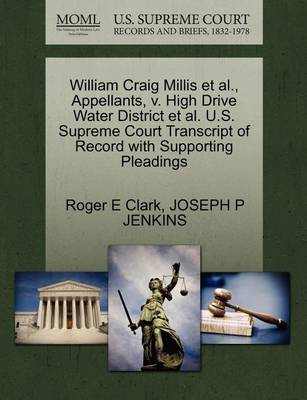William Craig Millis et al., Appellants, V. High Drive Water District et al. U.S. Supreme Court Transcript of Record with Supporting Pleadings by Roger E Clark