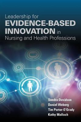 Leadership For Evidence-Based Innovation In Nursing And Health Professions by Sandra Davidson