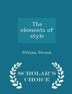 The Elements of Style - Scholar's Choice Edition by William Strunk, Jr