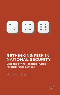 Rethinking Risk in National Security by Michael J. Mazarr