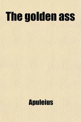 Golden Ass; Being the Metamorphoses of Lucius Apuleius Volume Bks. 7-11 book