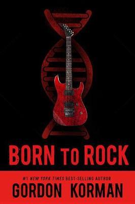 Born to Rock (Repackage) by Gordon Korman