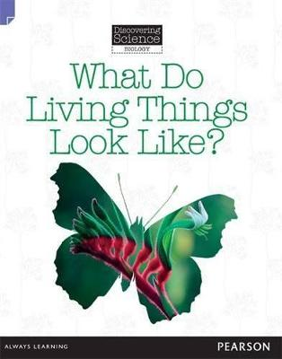 Discovering Science (Biology Lower Primary): What Do Living Things Look Like? (Reading Level 11/F&P Level G) by Troy Potter
