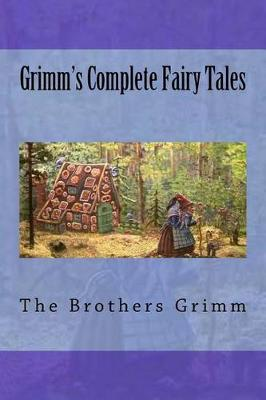 Grimm's Complete Fairy Tales by The Brothers Grimm