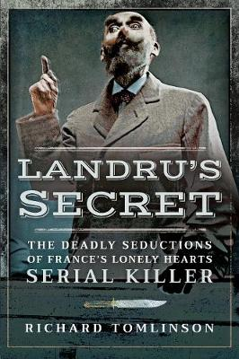 Landru's Secret: The Deadly Seductions of France's Lonely Hearts Serial Killer by Tomlinson, Richard