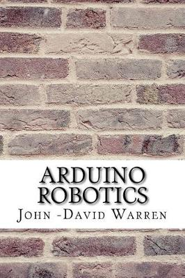 Arduino Robotics by John -David Warren