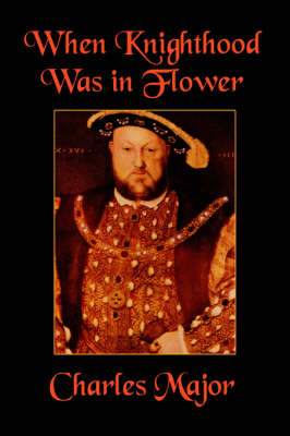 When Knighthood Was in Flower by Deceased Charles Major