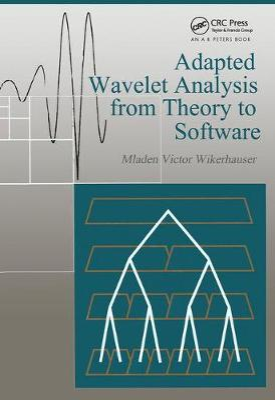 Adapted Wavelet Analysis by Mladen Victor Wickerhauser