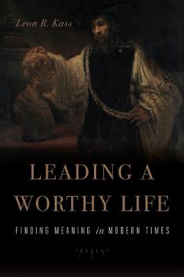 Leading a Worthy Life by Leon R. Kass