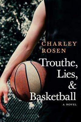 Trouthe, Lies, And Basketball book