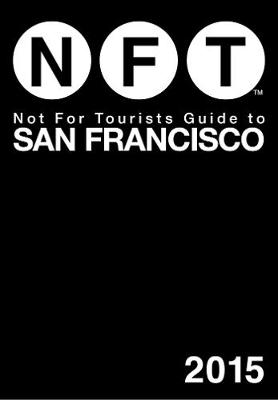 Not For Tourists Guide to San Francisco 2015 by Not For Tourists