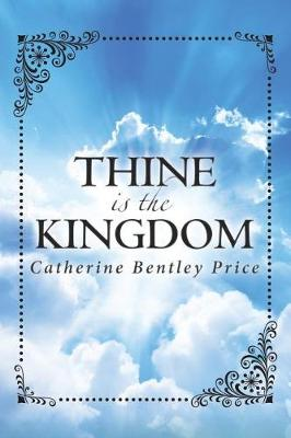 Thine Is the Kingdom by Catherine Bentley Price