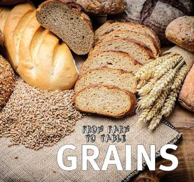 From Farm to Table: Grains by Wild Dog Books