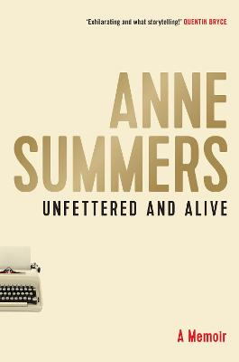 Unfettered and Alive: A memoir by Anne Summers