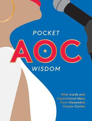 Pocket AOC Wisdom: Wise Words and Inspirational Ideas from Alexandria Ocasio-Cortez by Hardie Grant Books