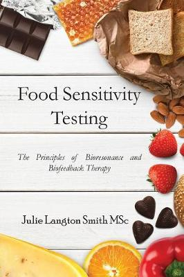 Food Sensitivity Testing: The Principles of Bioresonance and Biofeedback Therapy by Julie Langton Smith