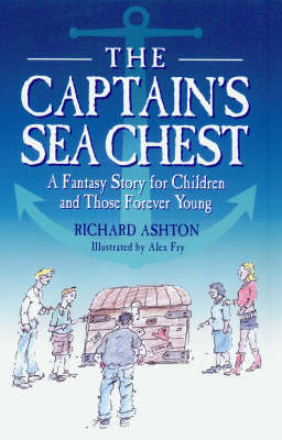 The Captain's Sea Chest: A Fantasy Story for Children and Those Forever Young by Richard Ashton