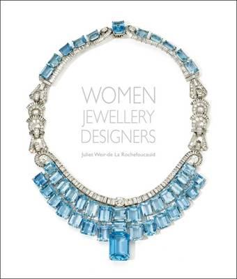 Women Jewellery Designers by Juliet Weir-De Rouchefoucauld
