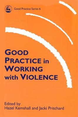 Good Practice in Working with Violence by Hazel Kemshall