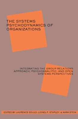 The Systems Psychodynamics of Organizations by Laurence J. Gould
