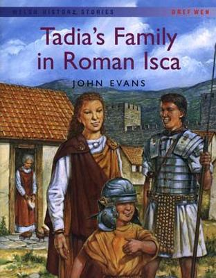 Welsh History Stories: Tadia's Family in Roman Isca by John Evans