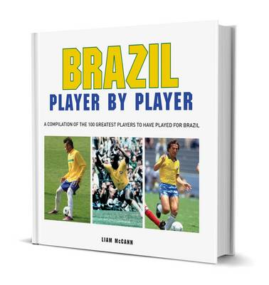 Football: Brazil Player by Player by Liam McCann