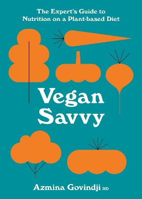 Vegan Savvy: The expert's guide to nutrition on a plant-based diet by Azmina Govindji
