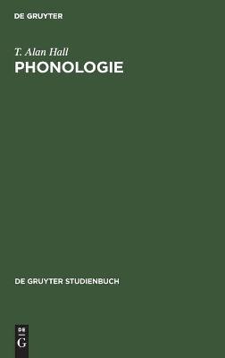 Phonologie: Eine Einfuhrung by T. Alan Hall