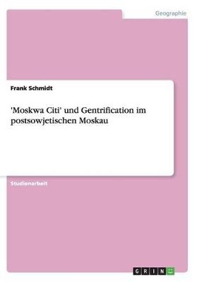'Moskwa Citi' Und Gentrification Im Postsowjetischen Moskau by Dr Frank Schmidt