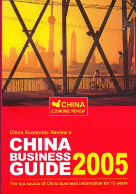 China Business Guide: The Top Source of China Business Information for 15 Years: 2005 by Graham Earnshaw