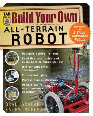 Build Your Own All-Terrain Robot by Brad Graham