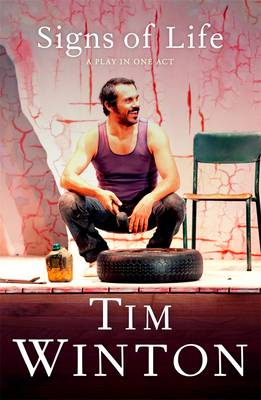 Signs Of Life: A Play In One Act by Tim Winton
