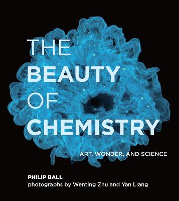 The Beauty of Chemistry: Art, Wonder, and Science by Philip Ball