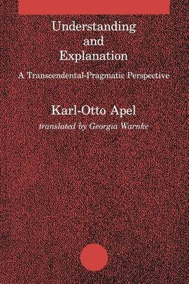 Understanding and Explanation: A Transcendental-Pragmatic Perspective by Karl-Otto Apel